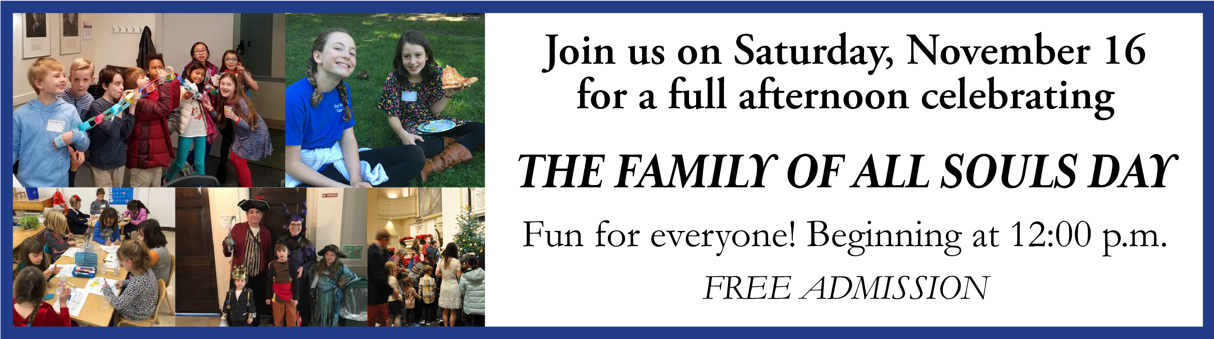 Join us on Saturday, November 16 for a full afternoon celebrating The Family of All Souls Day Fun for everyone! Beginning at 12:00 p.m. FREE ADMISSION